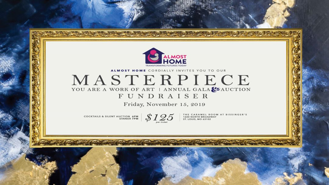 Almost Home Cordially Invites you to our Masterpiece You are a work of art Annual Gala Auction Fundraiser Friday, November 15, 2019